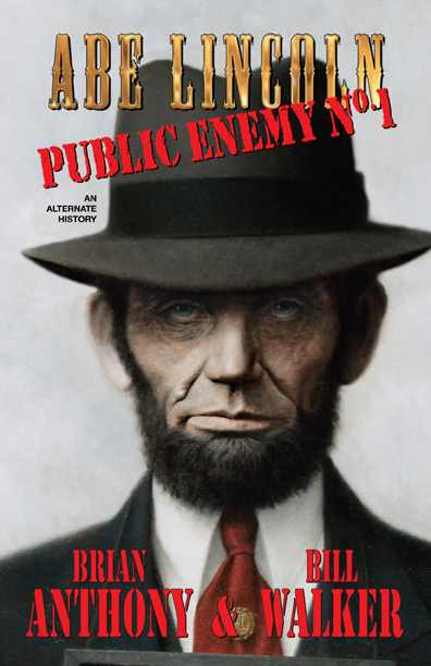 Abe Lincoln: Public Enemy No. 1 by Brian Anthony & Bill Walker