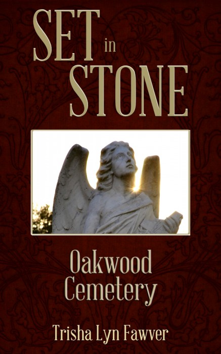 Set in Stone: Oakwood Cemetery by Trisha Lyn Fawver