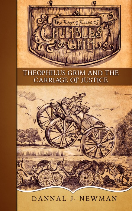 Theophilus Grim and the Carriage of Justice (The Trying Tales of Chumbles & Grim series) by Dannal J. Newman