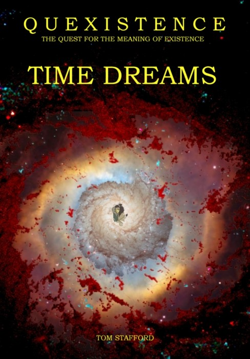 Quexistence: The Quest for the Meaning of Existence: TIME DREAMS by Tom Stafford